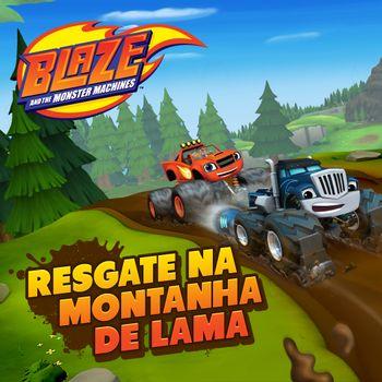 Blaze and The Monster Machines: Resgate na Montanha de Lama