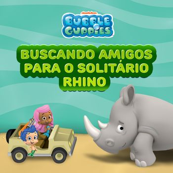 Bubble Guppies: Buscando amigos para o solitário Rhino